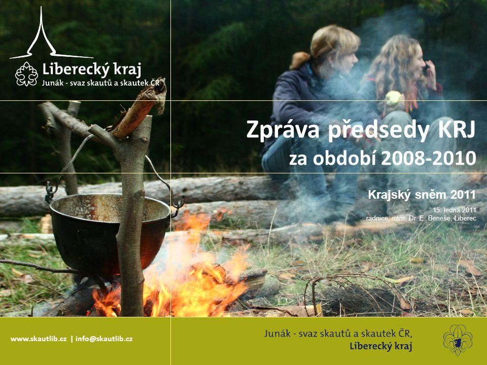 Krajský sněm 2011 15. ledna 2011 radnice, nám. Dr. E. Beneše, Liberec Zpráva předsedy KRJ za období 2008-2010 www.skautlib.cz | info@skautlib.cz