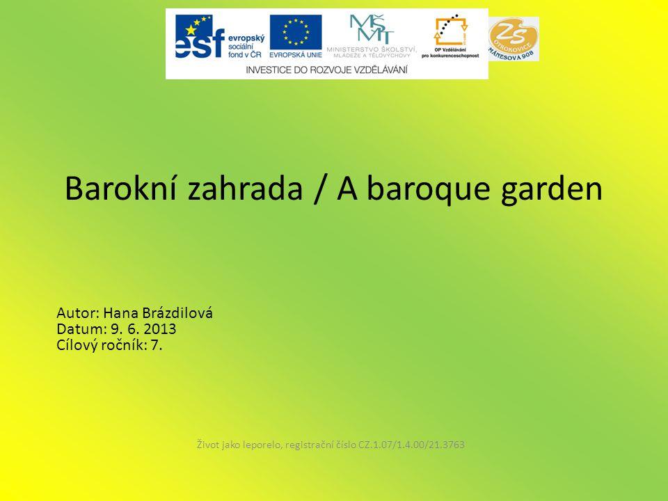 Barokní zahrada / A baroque garden Život jako leporelo, registrační číslo CZ.1.07/1.4.00/21.3763 Autor: Hana Brázdilová Datum: 9.