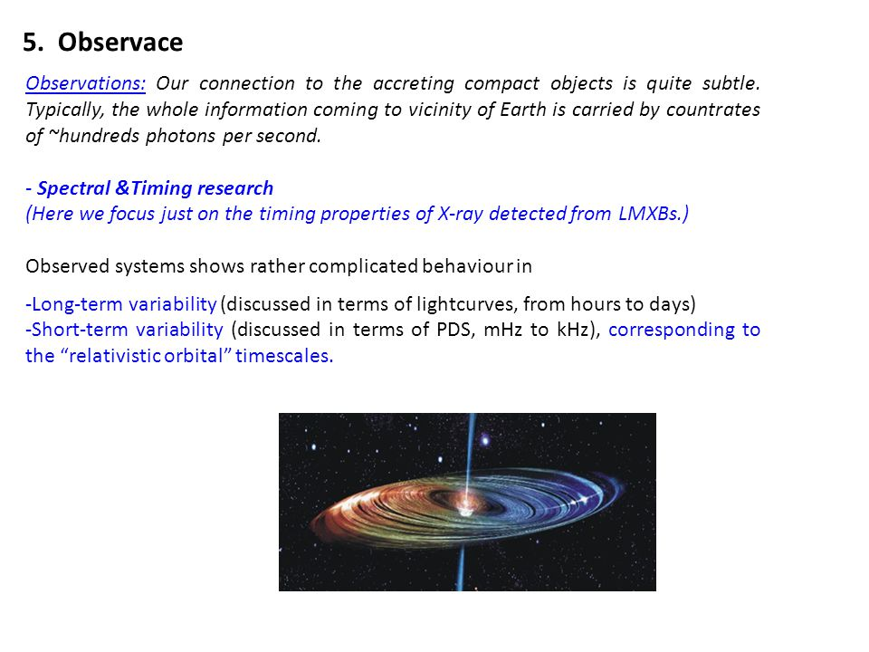 Observations: Our connection to the accreting compact objects is quite subtle. Typically, the whole information coming to vicinity of Earth is carried