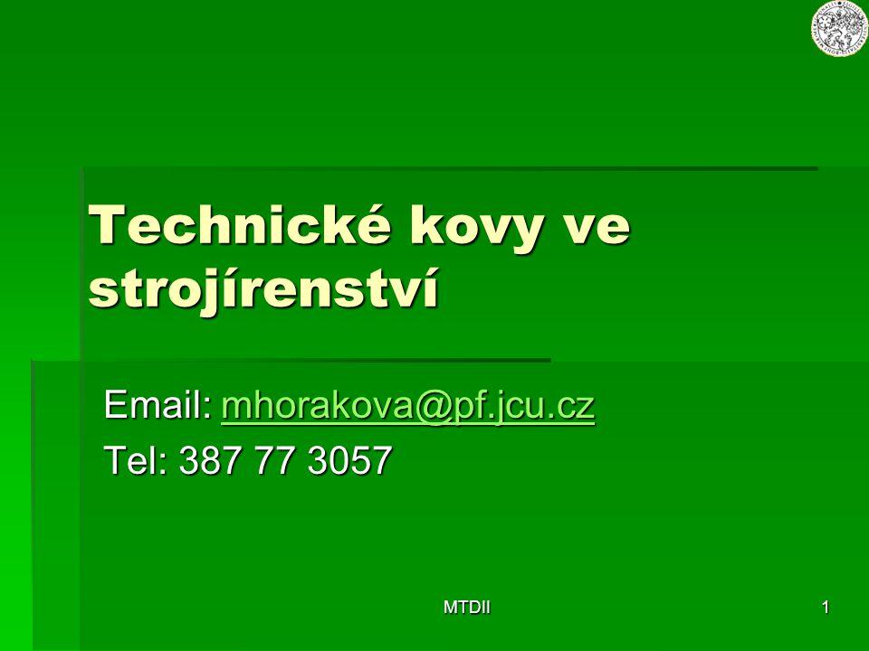 MTDII1 Technické kovy ve strojírenství Email: mhorakova@pf.jcu.cz mhorakova@pf.jcu.cz Tel: 387 77 3057