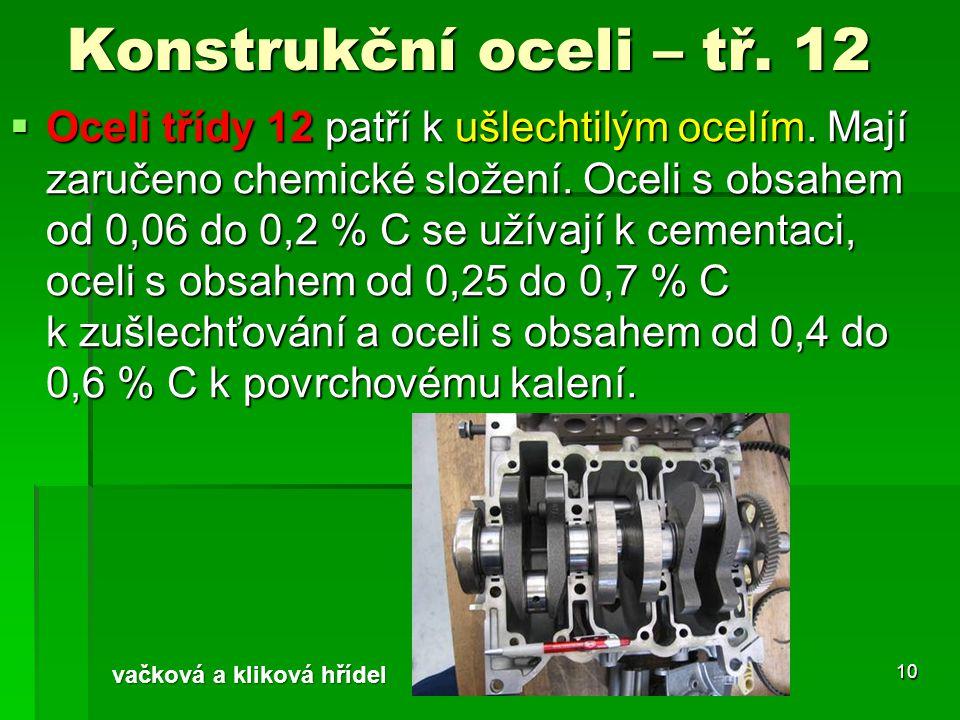 Konstrukční oceli – tř. 12  Oceli třídy 12 patří k ušlechtilým ocelím. Mají zaručeno chemické složení. Oceli s obsahem od 0,06 do 0,2 % C se užívají