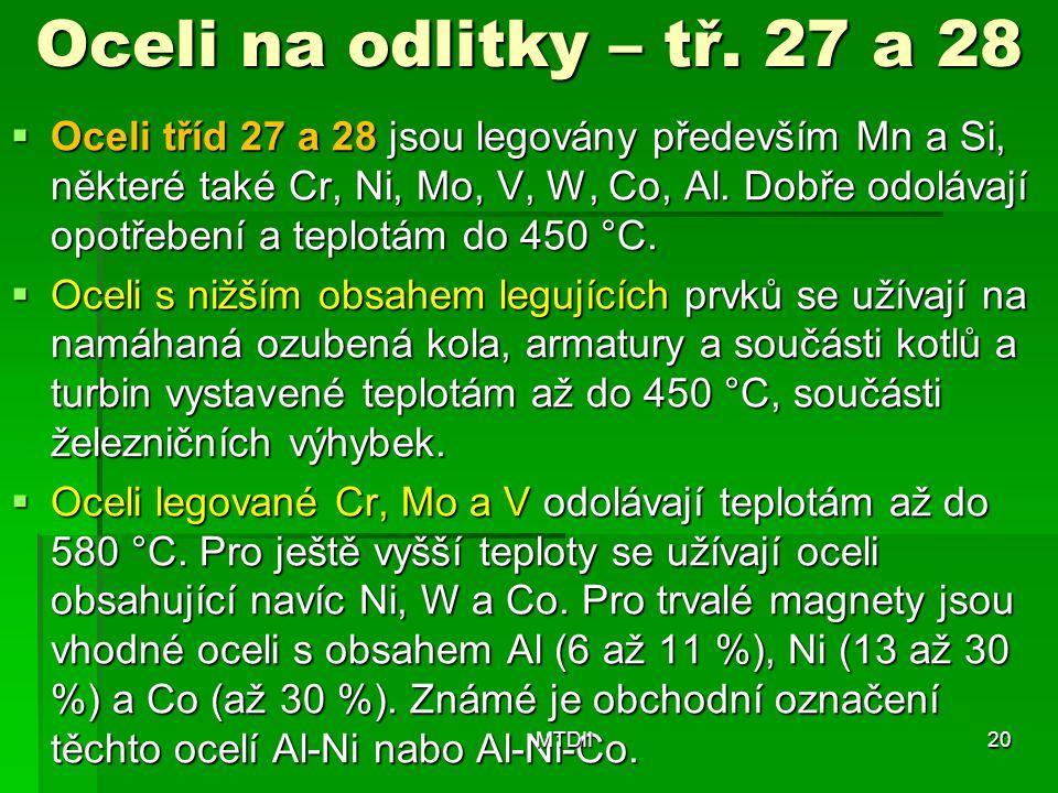 Oceli na odlitky – tř. 27 a 28  Oceli tříd 27 a 28 jsou legovány především Mn a Si, některé také Cr, Ni, Mo, V, W, Co, Al. Dobře odolávají opotřebení