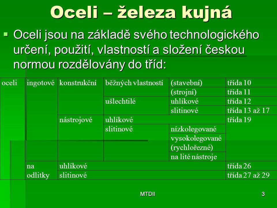 Oceli – železa kujná  Oceli jsou na základě svého technologického určení, použití, vlastností a složení českou normou rozdělovány do tříd: MTDII3 oce