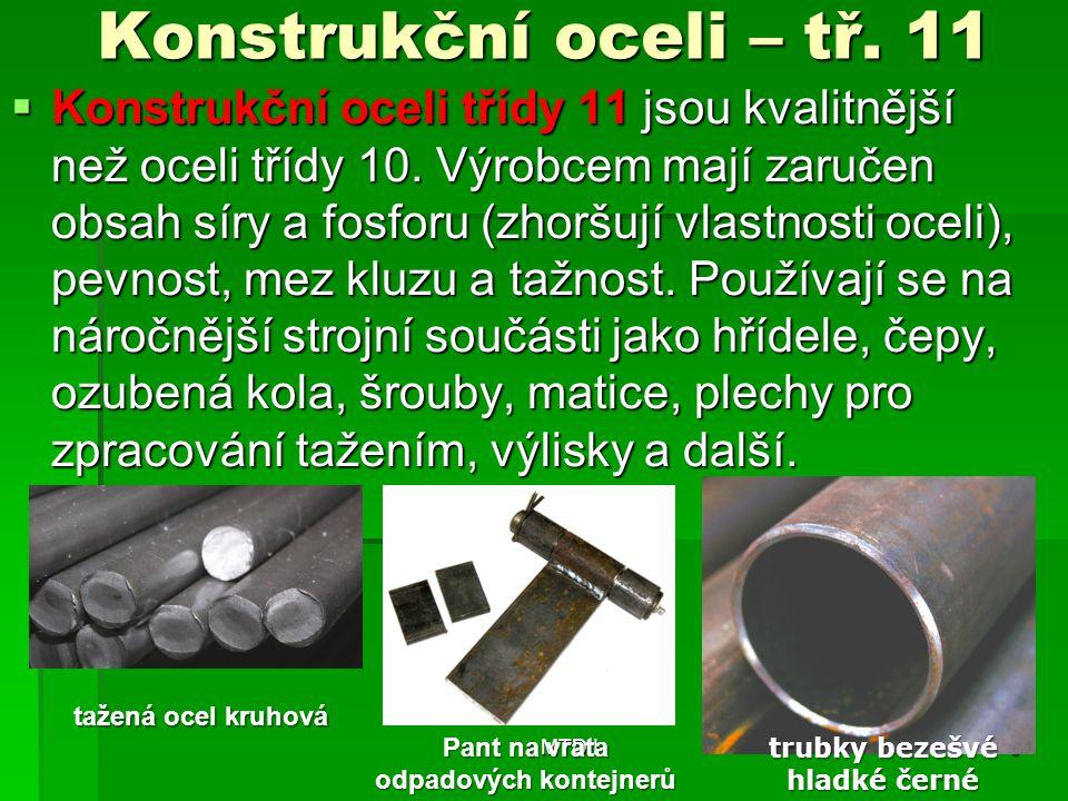 Konstrukční oceli – tř. 11  Konstrukční oceli třídy 11 jsou kvalitnější než oceli třídy 10. Výrobcem mají zaručen obsah síry a fosforu (zhoršují vlas