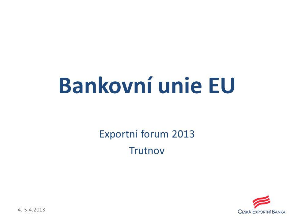 Bankovní unie EU Exportní forum 2013 Trutnov 4.-5.4.2013