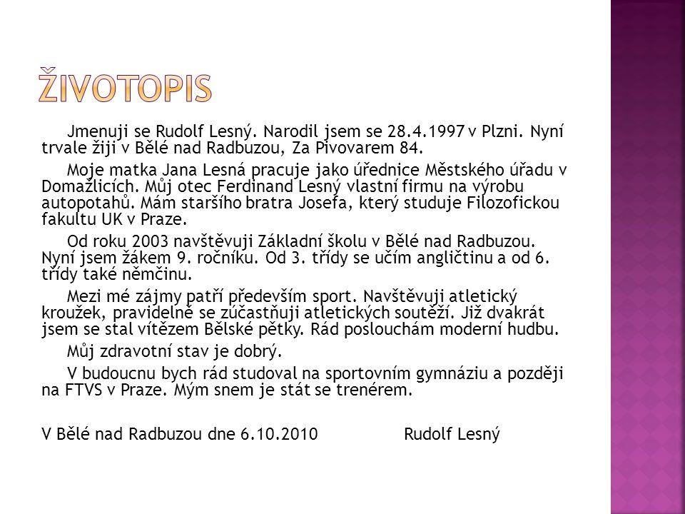 Jmenuji se Rudolf Lesný.Narodil jsem se 28.4.1997 v Plzni.
