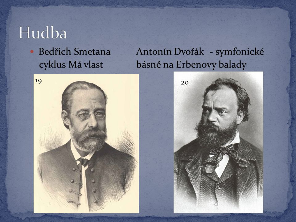  Bedřich SmetanaAntonín Dvořák - symfonické cyklus Má vlastbásně na Erbenovy balady 19 20