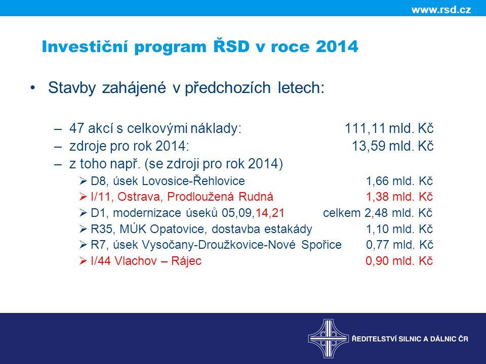 www.rsd.cz Investiční program ŘSD v roce 2014 •Stavby zahájené v předchozích letech: –47 akcí s celkovými náklady: 111,11 mld. Kč –zdroje pro rok 2014