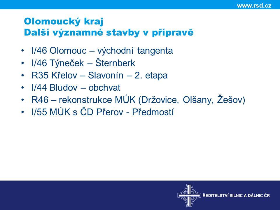 www.rsd.cz Olomoucký kraj Další významné stavby v přípravě •I/46 Olomouc – východní tangenta •I/46 Týneček – Šternberk •R35 Křelov – Slavonín – 2. eta