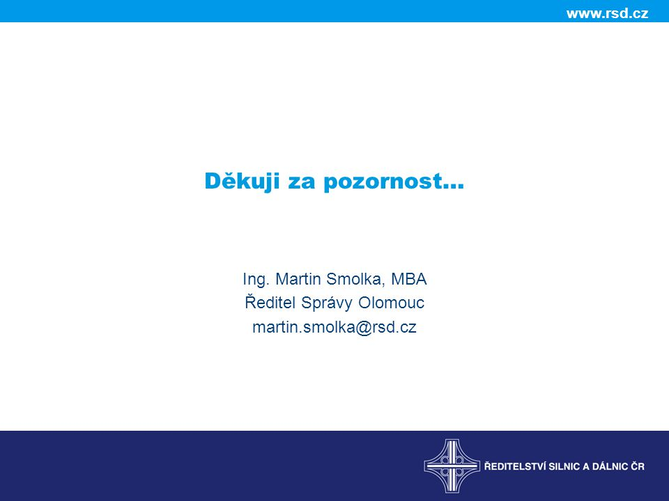 www.rsd.cz Děkuji za pozornost… Ing. Martin Smolka, MBA Ředitel Správy Olomouc martin.smolka@rsd.cz