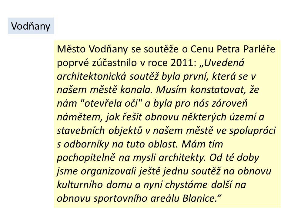 """Město Vodňany se soutěže o Cenu Petra Parléře poprvé zúčastnilo v roce 2011: """"Uvedená architektonická soutěž byla první, která se v našem městě konala."""