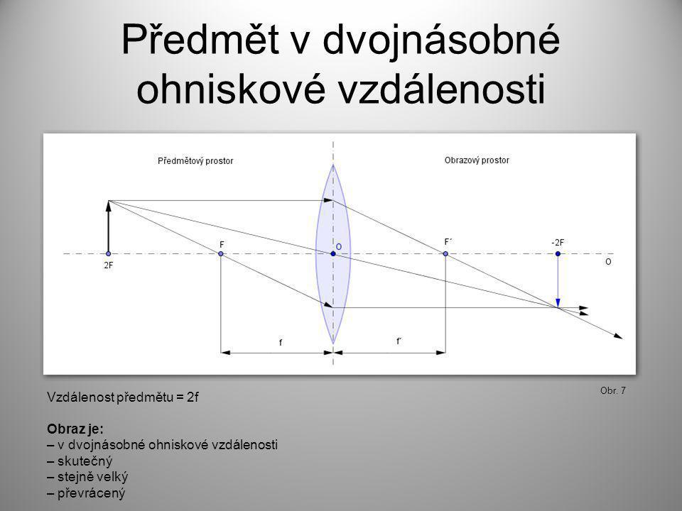 Předmět v dvojnásobné ohniskové vzdálenosti Obr. 7 Vzdálenost předmětu = 2f Obraz je: – v dvojnásobné ohniskové vzdálenosti – skutečný – stejně velký