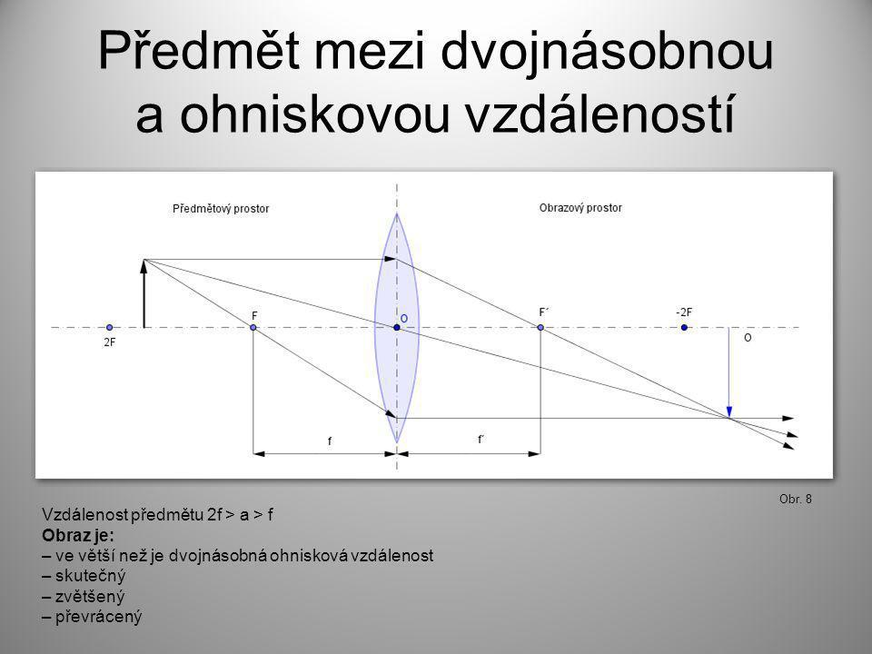 Předmět mezi dvojnásobnou a ohniskovou vzdáleností Obr. 8 Vzdálenost předmětu 2f > a > f Obraz je: – ve větší než je dvojnásobná ohnisková vzdálenost