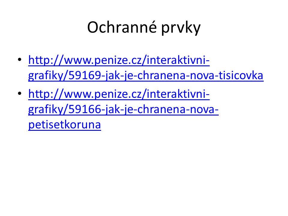 Ochranné prvky • http://www.penize.cz/interaktivni- grafiky/59169-jak-je-chranena-nova-tisicovka http://www.penize.cz/interaktivni- grafiky/59169-jak-