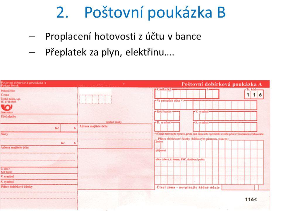 2.Poštovní poukázka B – Proplacení hotovosti z účtu v bance – Přeplatek za plyn, elektřinu….