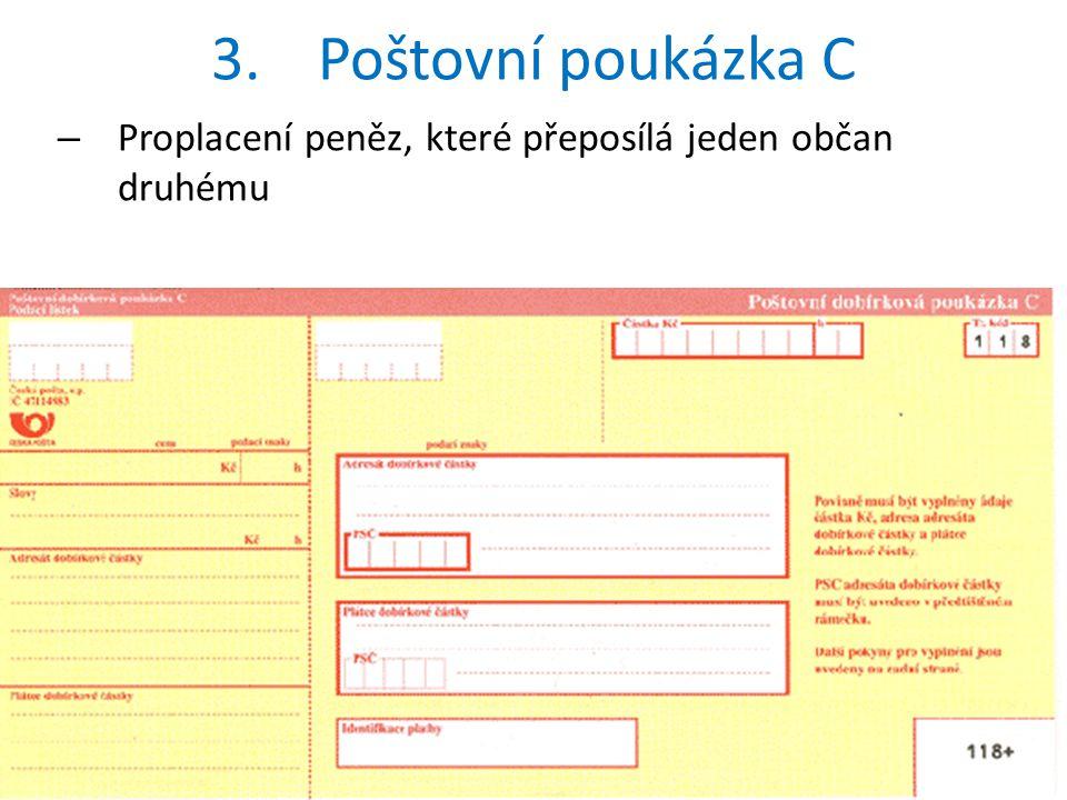 3.Poštovní poukázka C – Proplacení peněz, které přeposílá jeden občan druhému