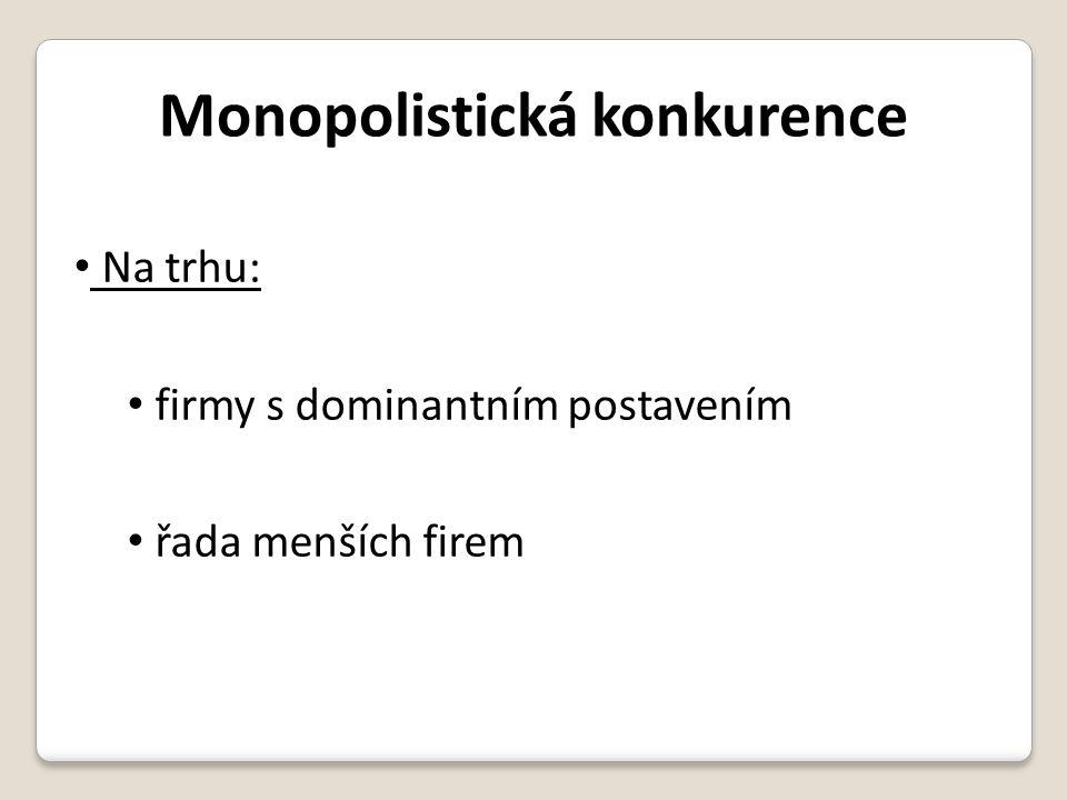 Monopolistická konkurence • Na trhu: • firmy s dominantním postavením • řada menších firem
