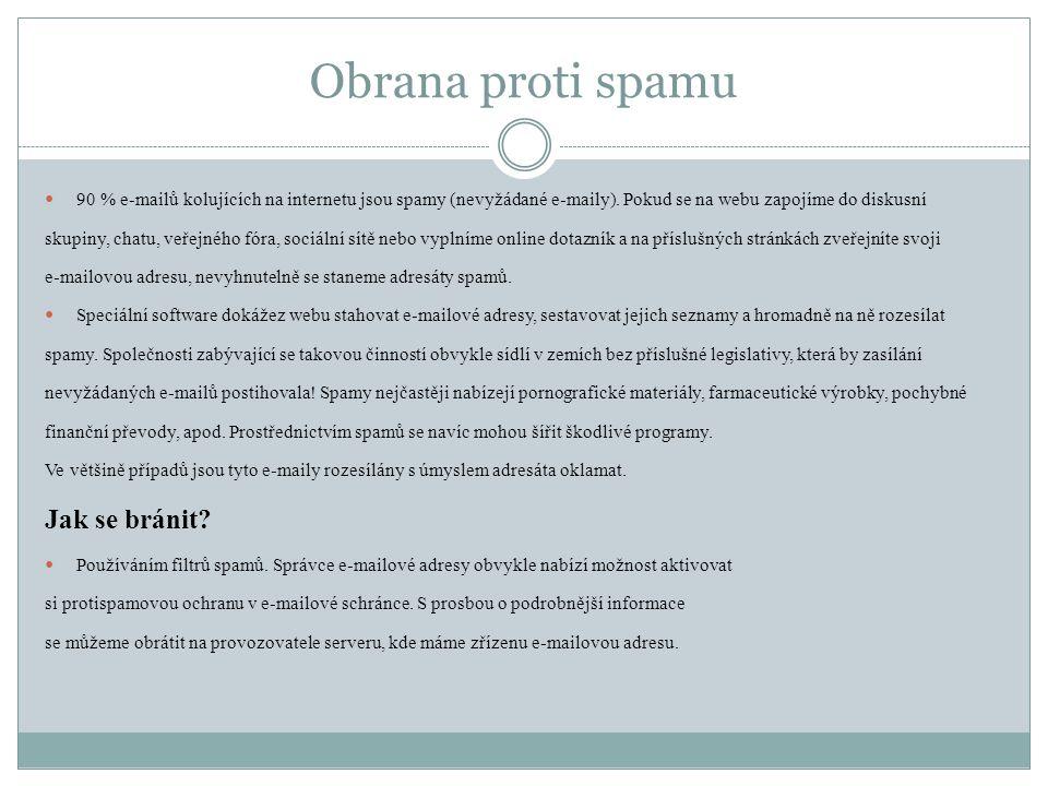 Obrana proti spamu  90 % e-mailů kolujících na internetu jsou spamy (nevyžádané e-maily). Pokud se na webu zapojíme do diskusní skupiny, chatu, veřej