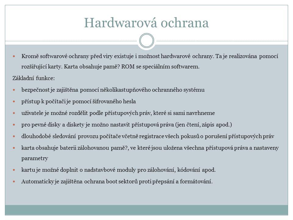 Hardwarová ochrana  Kromě softwarové ochrany před viry existuje i možnost hardwarové ochrany. Ta je realizována pomocí rozšiřující karty. Karta obsah