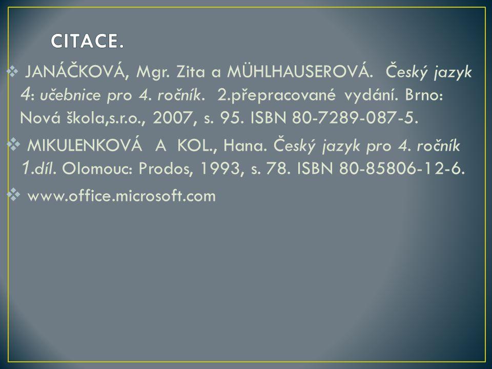  JANÁČKOVÁ, Mgr. Zita a MÜHLHAUSEROVÁ. Český jazyk 4 : učebnice pro 4. ročník. 2.přepracované vydání. Brno: Nová škola,s.r.o., 2007, s. 95. ISBN 80-7