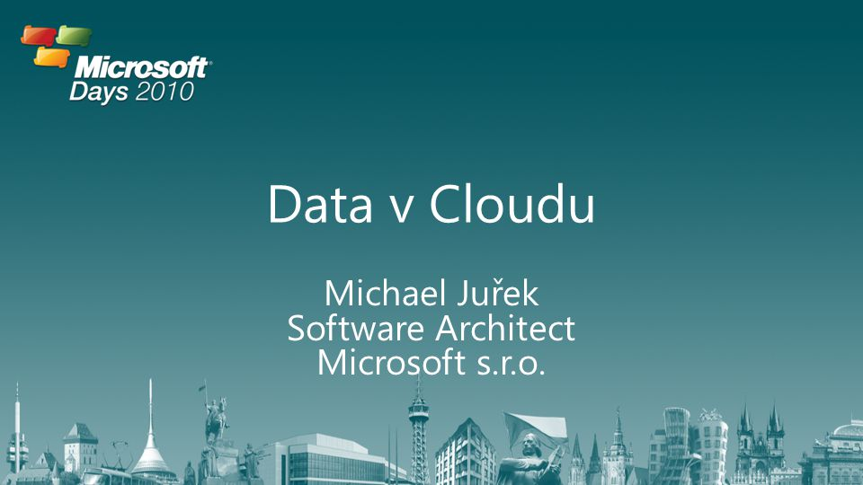 Data v Cloudu Michael Juřek Software Architect Microsoft s.r.o.