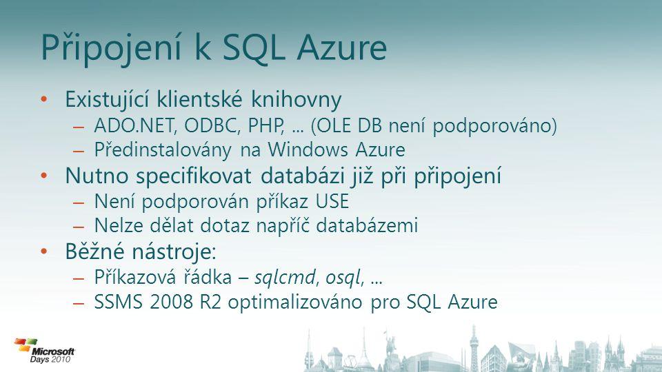 Připojení k SQL Azure • Existující klientské knihovny – ADO.NET, ODBC, PHP,...