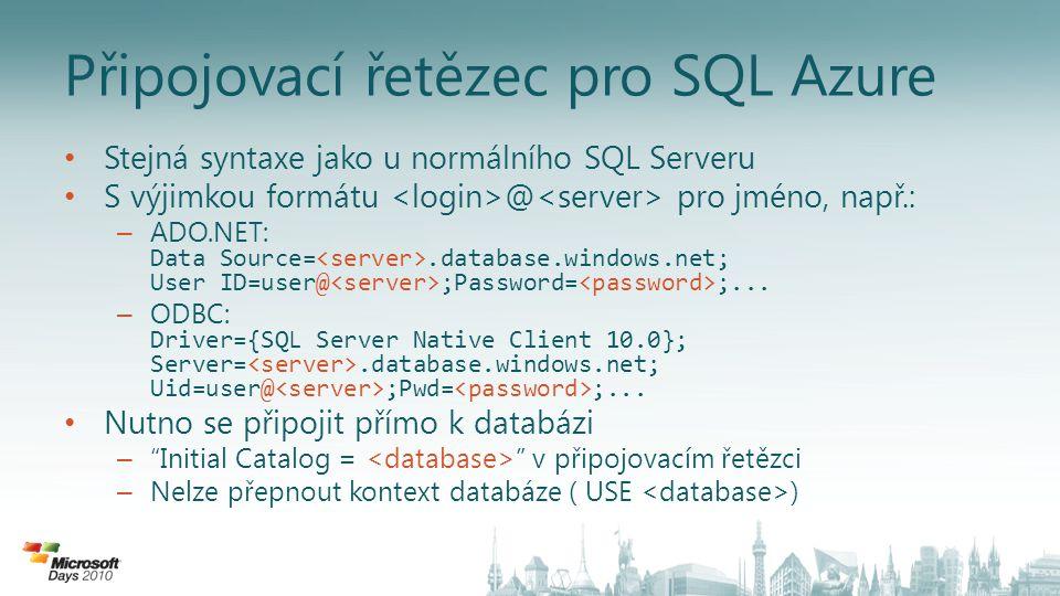 Připojovací řetězec pro SQL Azure • Stejná syntaxe jako u normálního SQL Serveru • S výjimkou formátu @ pro jméno, např.: – ADO.NET: Data Source=.database.windows.net; User ID=user@ ;Password= ;...