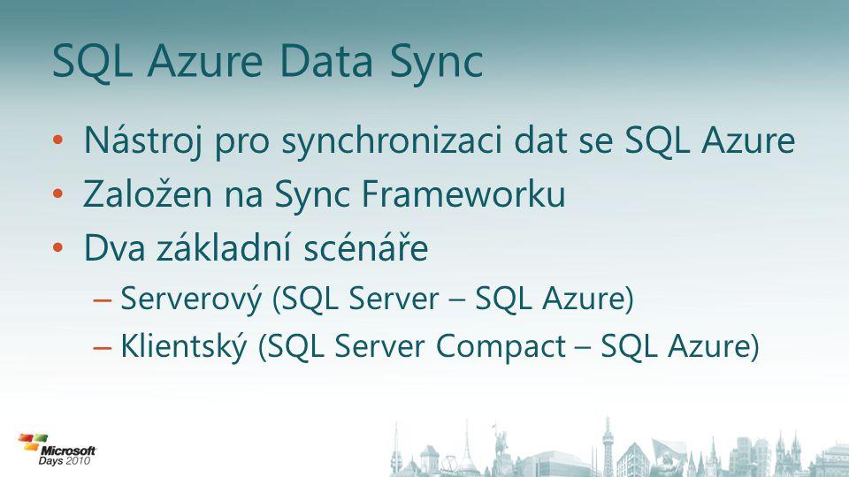 SQL Azure Data Sync • Nástroj pro synchronizaci dat se SQL Azure • Založen na Sync Frameworku • Dva základní scénáře – Serverový (SQL Server – SQL Azure) – Klientský (SQL Server Compact – SQL Azure)