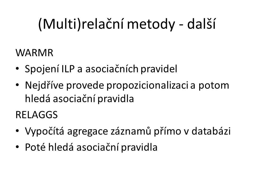 (Multi)relační metody - další WARMR • Spojení ILP a asociačních pravidel • Nejdříve provede propozicionalizaci a potom hledá asociační pravidla RELAGG