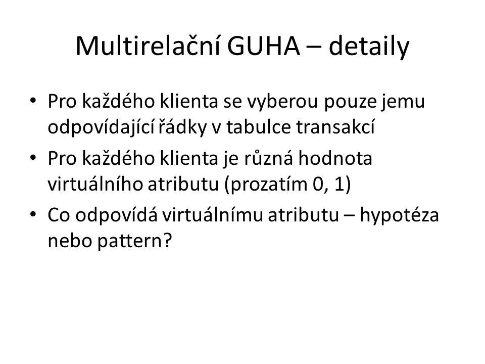 Multirelační GUHA – detaily • Pro každého klienta se vyberou pouze jemu odpovídající řádky v tabulce transakcí • Pro každého klienta je různá hodnota