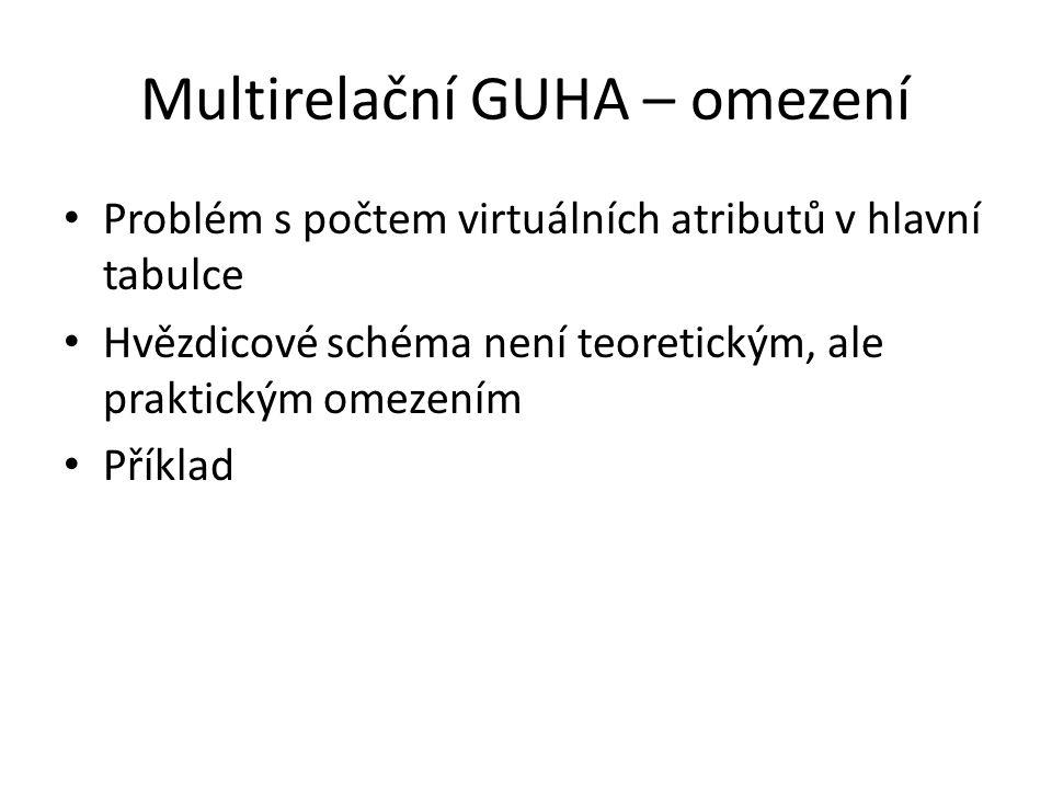 Multirelační GUHA – omezení • Problém s počtem virtuálních atributů v hlavní tabulce • Hvězdicové schéma není teoretickým, ale praktickým omezením • P