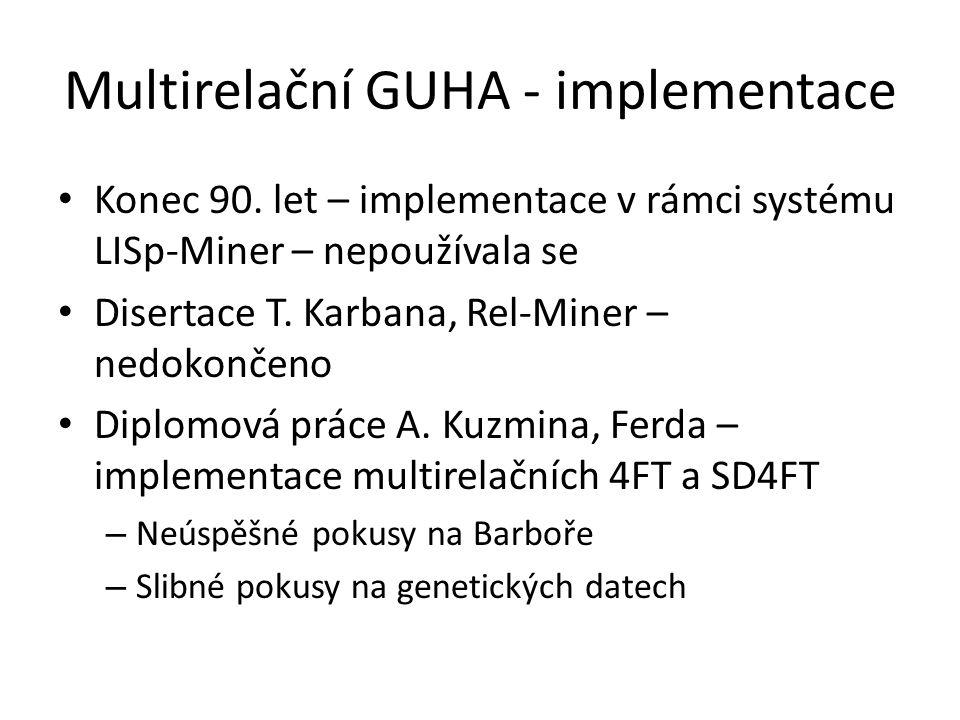 Multirelační GUHA - implementace • Konec 90. let – implementace v rámci systému LISp-Miner – nepoužívala se • Disertace T. Karbana, Rel-Miner – nedoko
