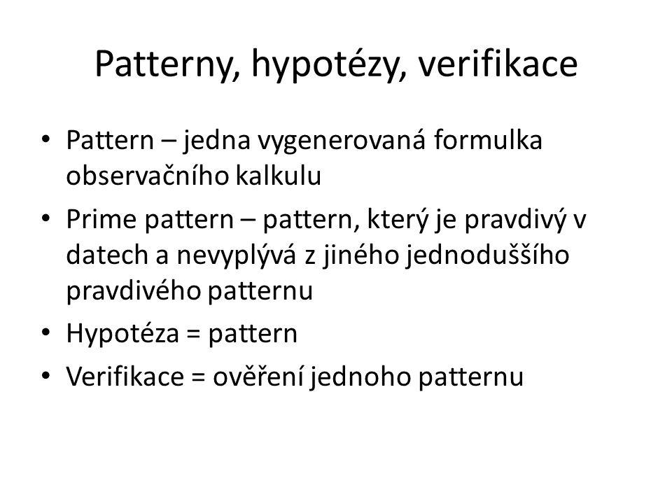 Patterny, hypotézy, verifikace • Pattern – jedna vygenerovaná formulka observačního kalkulu • Prime pattern – pattern, který je pravdivý v datech a ne