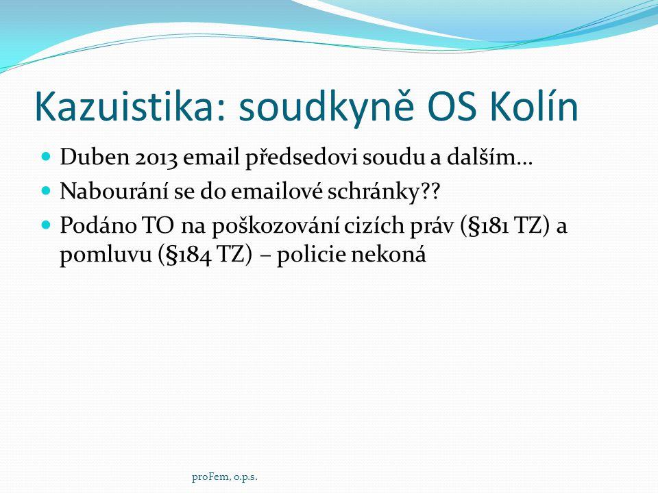 Kazuistika: soudkyně OS Kolín  Duben 2013 email předsedovi soudu a dalším…  Nabourání se do emailové schránky??  Podáno TO na poškozování cizích pr