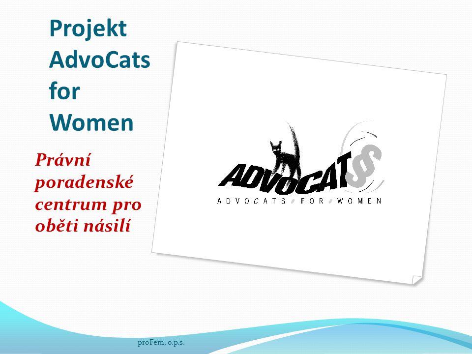 Projekt AdvoCats for Women Právní poradenské centrum pro oběti násilí proFem, o.p.s.
