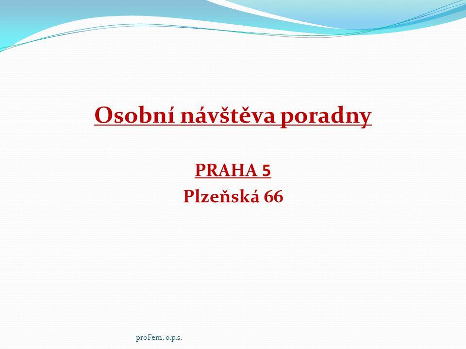 Osobní návštěva poradny PRAHA 5 Plzeňská 66 proFem, o.p.s.