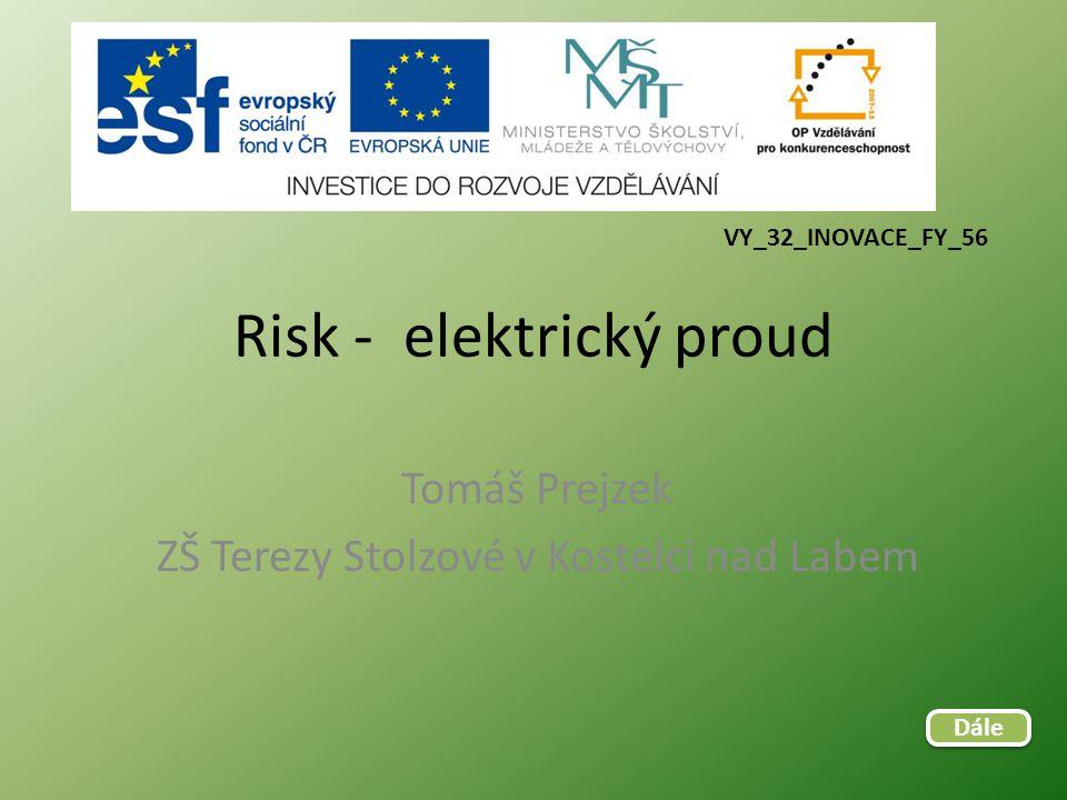 Risk - elektrický proud Tomáš Prejzek ZŠ Terezy Stolzové v Kostelci nad Labem VY_32_INOVACE_FY_56 Dále