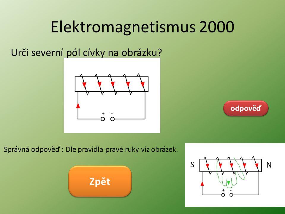 Elektromagnetismus 2000 Urči severní pól cívky na obrázku? odpověď Správná odpověď : Dle pravidla pravé ruky viz obrázek. Zpět