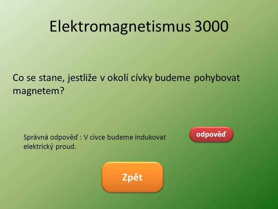 Elektromagnetismus 3000 Co se stane, jestliže v okolí cívky budeme pohybovat magnetem? odpověď Správná odpověď : V cívce budeme indukovat elektrický p
