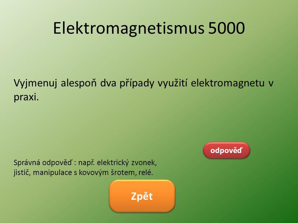 Elektromagnetismus 5000 Vyjmenuj alespoň dva případy využití elektromagnetu v praxi.