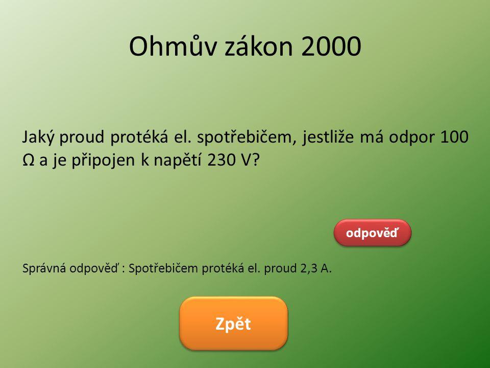 Ohmův zákon 2000 Jaký proud protéká el. spotřebičem, jestliže má odpor 100 Ω a je připojen k napětí 230 V? odpověď Správná odpověď : Spotřebičem proté