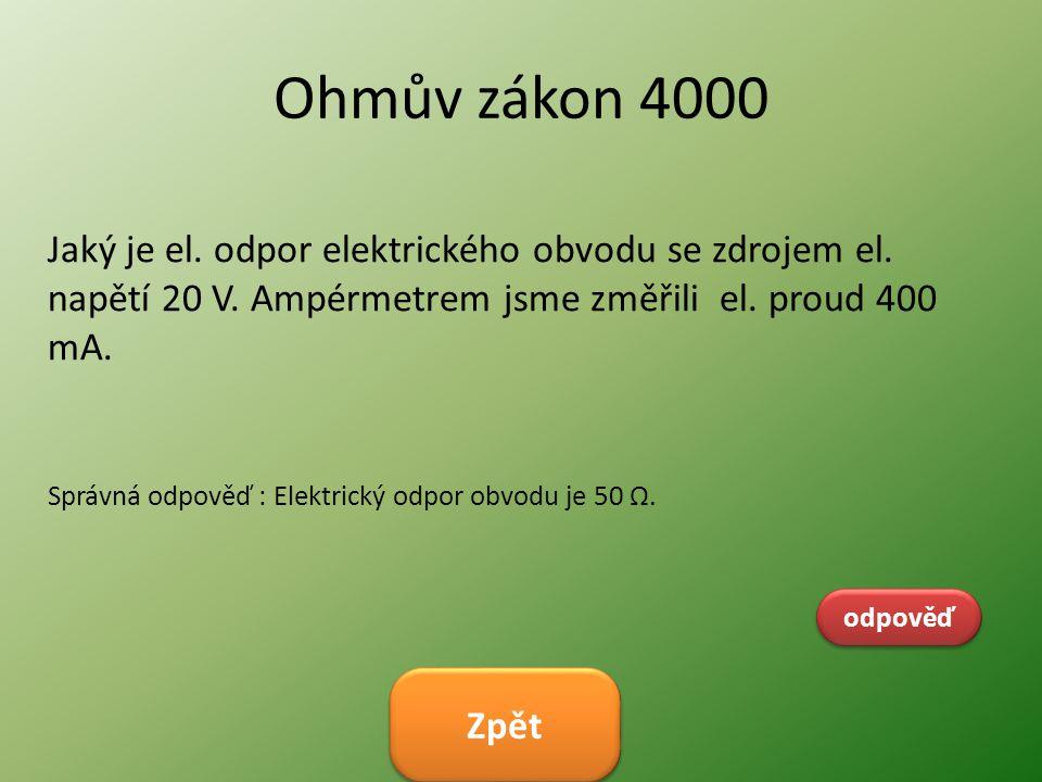 Ohmův zákon 4000 Jaký je el. odpor elektrického obvodu se zdrojem el. napětí 20 V. Ampérmetrem jsme změřili el. proud 400 mA. odpověď Správná odpověď