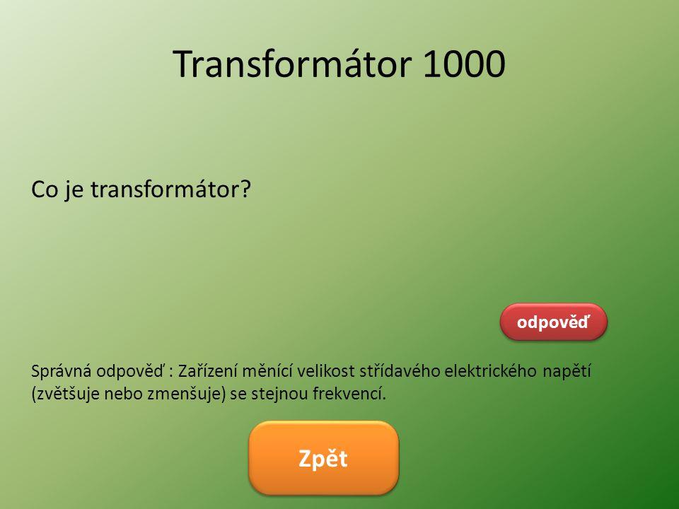 Transformátor 1000 Co je transformátor? odpověď Správná odpověď : Zařízení měnící velikost střídavého elektrického napětí (zvětšuje nebo zmenšuje) se