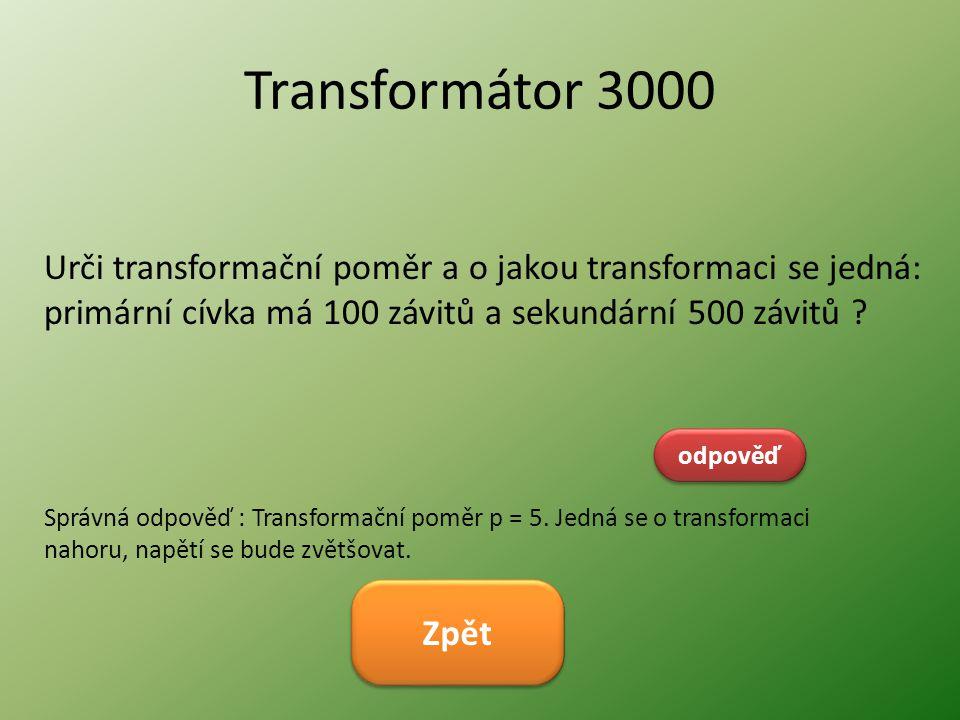 Transformátor 3000 Urči transformační poměr a o jakou transformaci se jedná: primární cívka má 100 závitů a sekundární 500 závitů .