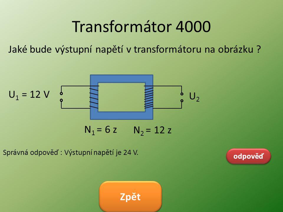 Transformátor 4000 odpověď Správná odpověď : Výstupní napětí je 24 V. Zpět U 1 = 12 V U2U2 N 1 = 6 z N 2 = 12 z Jaké bude výstupní napětí v transformá