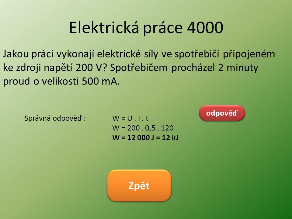 Elektrická práce 4000 Jakou práci vykonají elektrické síly ve spotřebiči připojeném ke zdroji napětí 200 V? Spotřebičem procházel 2 minuty proud o vel