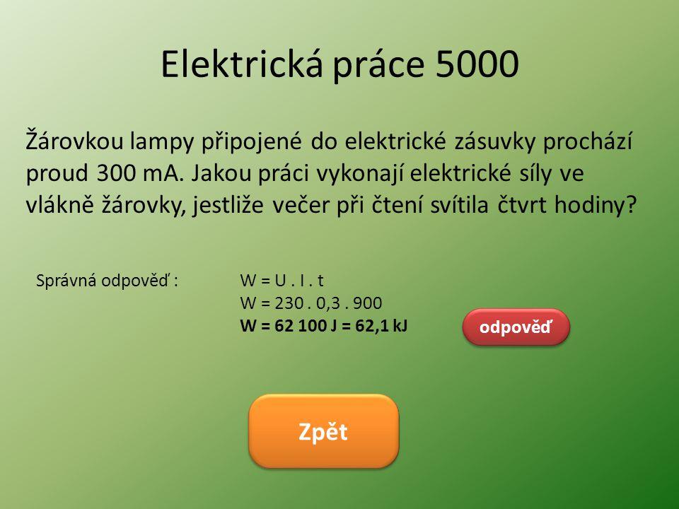 Elektrická práce 5000 Žárovkou lampy připojené do elektrické zásuvky prochází proud 300 mA. Jakou práci vykonají elektrické síly ve vlákně žárovky, je