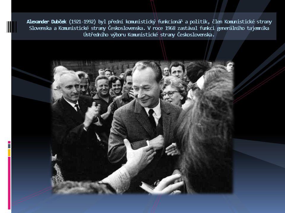 Alexander Dubček (1921-1992) byl přední komunistický funkcionář a politik, člen Komunistické strany Slovenska a Komunistické strany Československa.