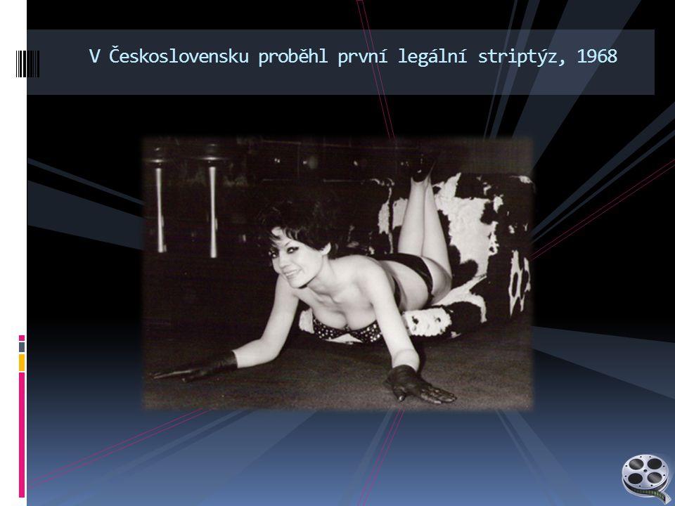 V Československu proběhl první legální striptýz, 1968