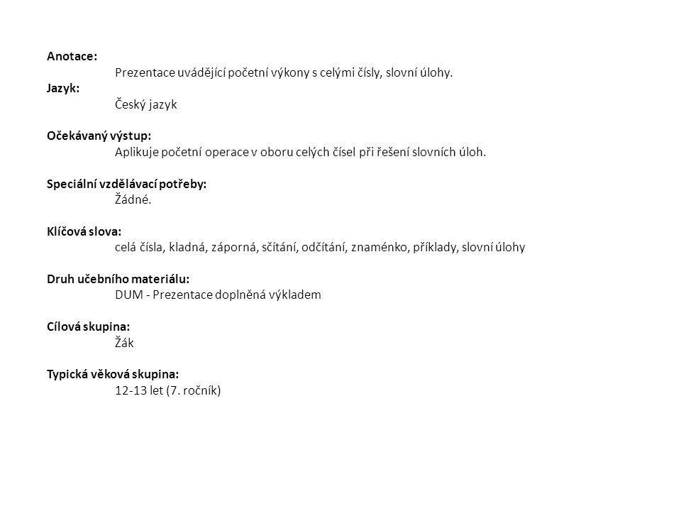 Anotace: Prezentace uvádějící početní výkony s celými čísly, slovní úlohy.